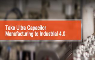 Take Ultra Capacitor Manufacturing to Industrial 4.0