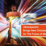 Ultra Capacitor Brings New Choices for The Future of Mobility